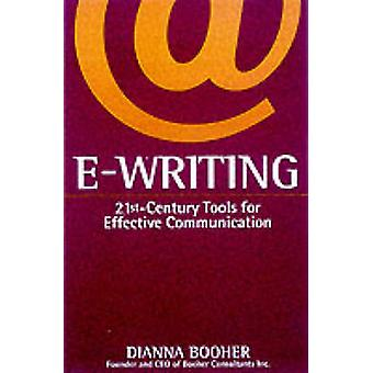 EWriting 21stCentury Tools for Effective Communication by Booher & Dianna