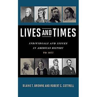 Lives and Times Individuals and Issues in American History To 1877 by Browne & Blaine T.