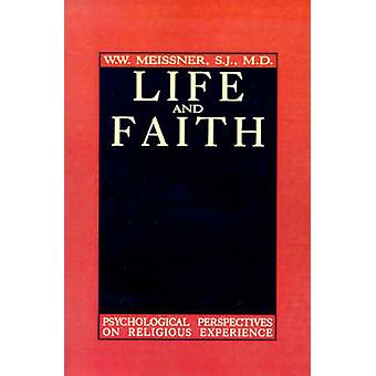 Life and Faith Psychological Perspectives on Religious Experience by Meissner & W. W.