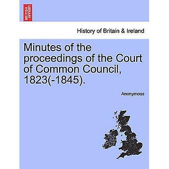 Niederschrift über die Verhandlung an das Gericht der gemeinsamen Rat 18231845. von Anonymous