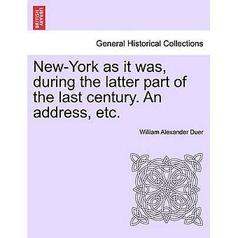 New York, wie es war in der zweiten Hälfte des letzten Jahrhunderts. Eine Adresse etc. von Duer & William Alexander