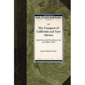 The Conquest of California and New Mexico by Cutts & James Madison
