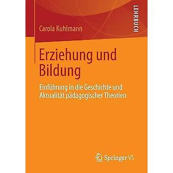 Erziehung und Bildung  Einfhrung in die Geschichte und Aktualitt pdagogischer Theorien by Kuhlmann & Carola
