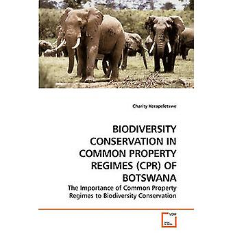 BIODIVERSITY CONSERVATION IN COMMON PROPERTY REGIMES CPR OF BOTSWANA by Kerapeletswe & Charity