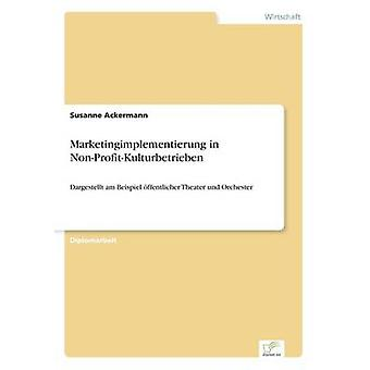 Marketingimplementierung in NonProfitKulturbetrieben by Ackermann & Susanne