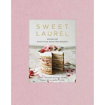 Sweet Laurel - Recipes for Whole Food - Grain-Free Desserts - 97815247