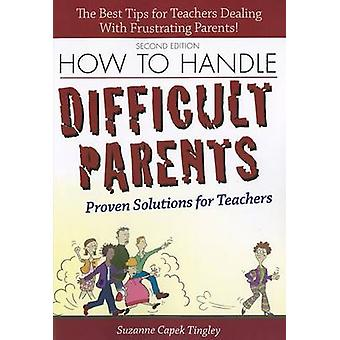 How to Handle Difficult Parents - Proven Solutions for Teachers (2nd)