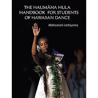 The Haumana Hula Handbook for Students of Hawaiian Dance by Mahealani