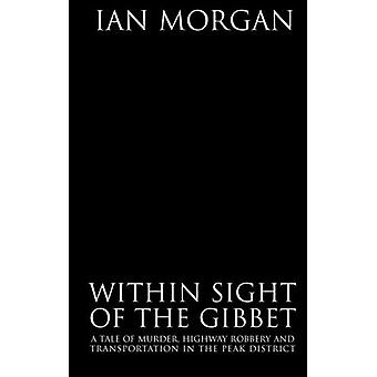 True Tales of the Macabre - Within Sight of the Gibbet by Ian Morgan -