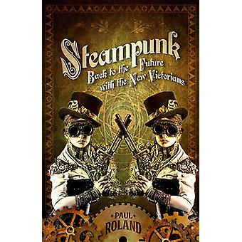 Steampunk - Back to the Future with the New Victorians by Paul Roland