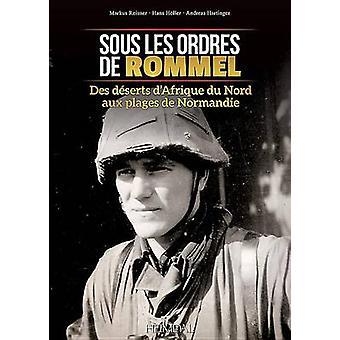 Sous Les Ordres de Rommel - Des Deserts D'Afrique Du Nord Aux Plages d