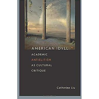 American Idyll : Academic Antielitism As Cultural Critique