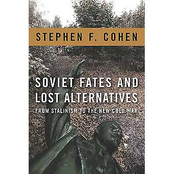 Soviet Fates and Lost Alternatives by Stephen F. Cohen & Stephen F. Cohen