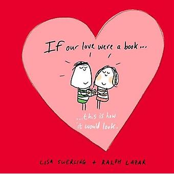 If Our Love Were a Book...: this is how it would look (Hardcover) by Swerling Lisa Lazar Ralph