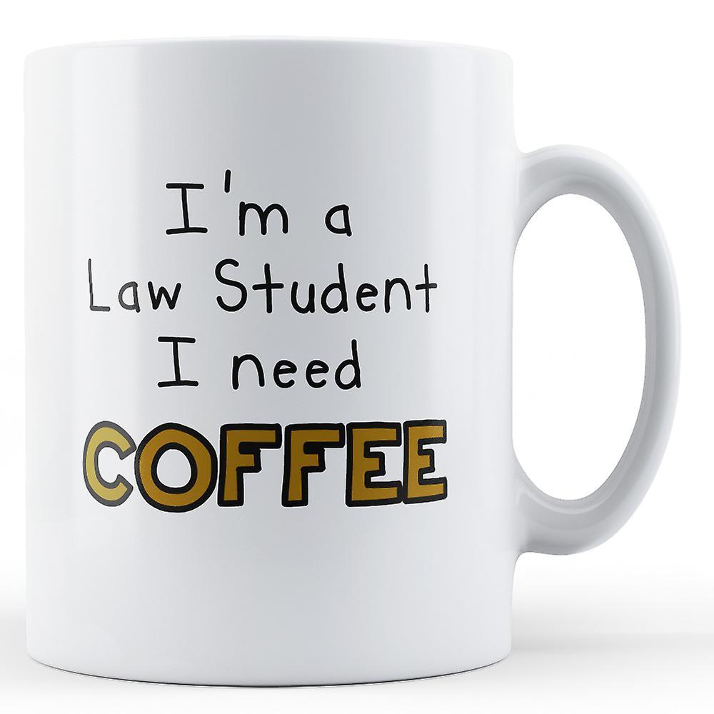 Law Student I Need Coffee - Printed Mug
