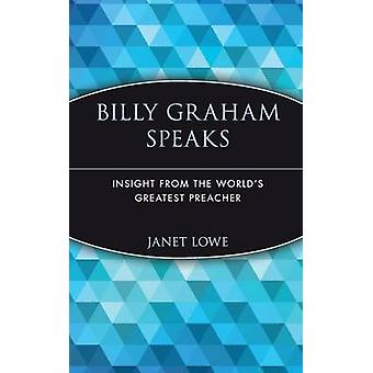 Billy Graham Speaks - Insight from the World's Greatest Preacher by Bi