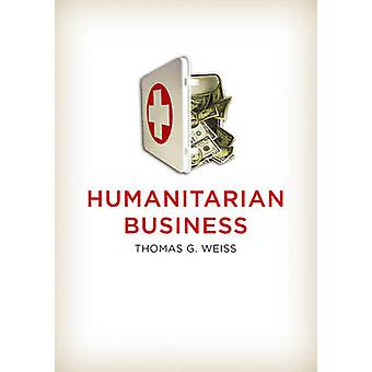The Humanitarian Business by Thomas G. Weiss - 9780745663326 Book