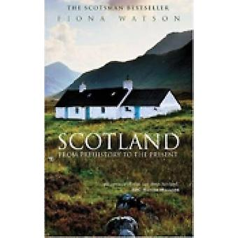 Scotland - From Prehistory to the Present (New edition) by Fiona Watso