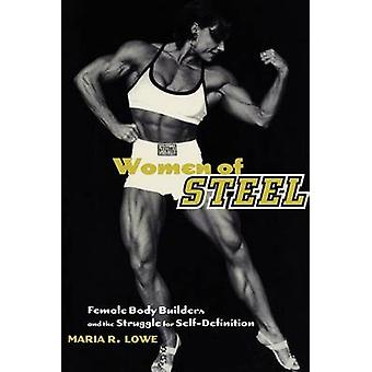 Women of Steel - Female Bodybuilders and the Struggle for Self-definit