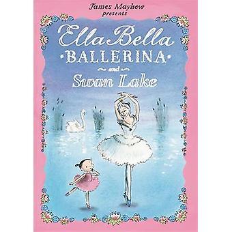 إيلا بيلا راقصة البالية وبحيرة البجع بجيمس مايهيو-بو 9781408300770