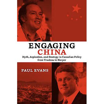 Engaging China - Myth - Aspiration - and Strategy in Canadian Policy f