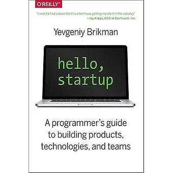 Hello - Startup - A Programmer's Guide to Building Products - Technolo