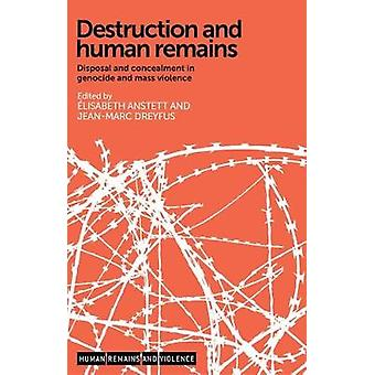 Destruction and Human Remains - Disposal and Concealment in Genocide a