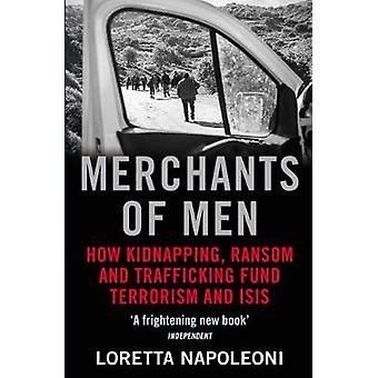 Merchants of Men - How Kidnapping - Ransom and Trafficking Fund Terror