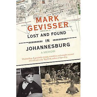 Lost and Found in Johannesburg - A Memoir by Mark Gevisser - 978178378