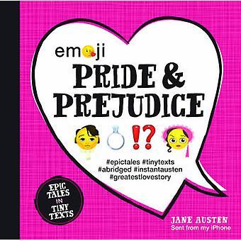 Emoji Pride and Prejudice - Epic Tales in Tiny Texts by Jane Austen -