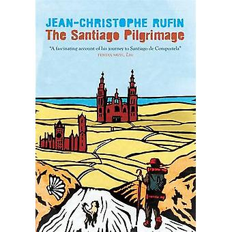 The Santiago Pilgrimage - Walking the Immortal Way by Jean-Christophe