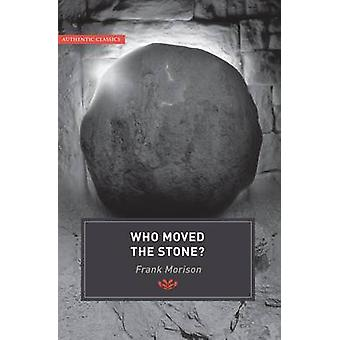 Authentic Classics - Who Moved the Stone? by Frank Morison - 978185078