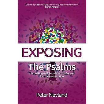 Exposing the Psalms - Unmasking Their Beauty - Art and Power for a New