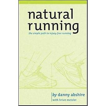 Natural Running - The Simple Path to Stronger - Healthier Running by D