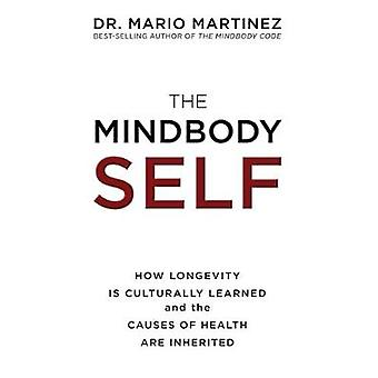 The Mindbody Self - How Longevity is Culturally Learned and the Causes