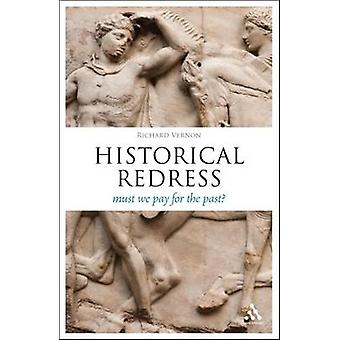 Historical Redress - Must We Pay for What We Did? by Richard Vernon -