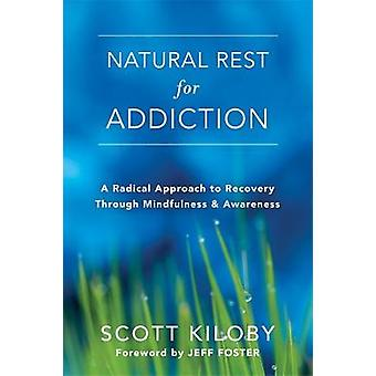 Natural Rest for Addiction - A Radical Approach to Recovery Through Mi