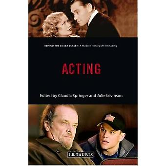 Acting - A Modern History of Filmmaking by Claudia Springer - Julie Le