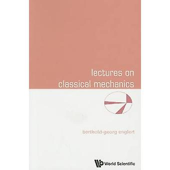 Lectures on Classical Mechanics by Berthold-Georg Englert - 978981467