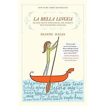 La Bella Lingua: Mijn liefdesrelatie met Italiaans, de werelds meest betoverende taal