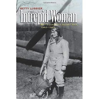 Intrepid kvinna: Betty Lussiers Secret War, 1942-1945