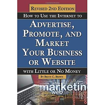 How to Use the Internet to Advertise, Promote, and Market Your Business or Web Site: With Li...