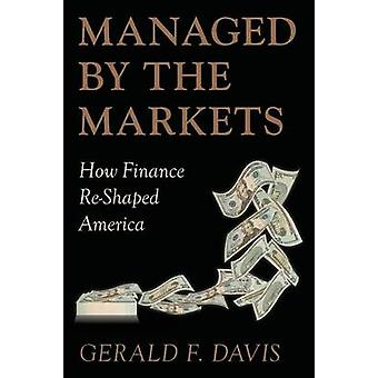 Managed by the Markets How Finance Reshaped America by Davis & Gerald F
