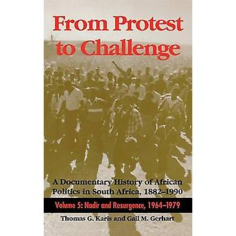 From Protest to Challenge Volume 5 A Documentary History of African Politics in South Africa 18821990 Nadir and Resurgence 19641979 by Karis & Thomas G.