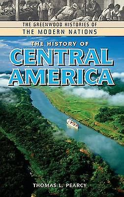 The History of Central America by Pearcy & Thomas L.