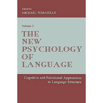 La nuova psicologia di lingua approcci cognitivi e funzionali alla lingua struttura Volume II di Michael & Tomasello