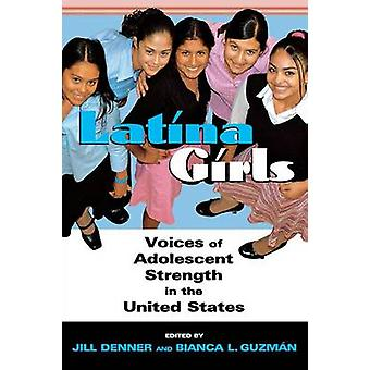 Latina Girls Voices of Adolescent Strength in the U.S. by Denner & Jill