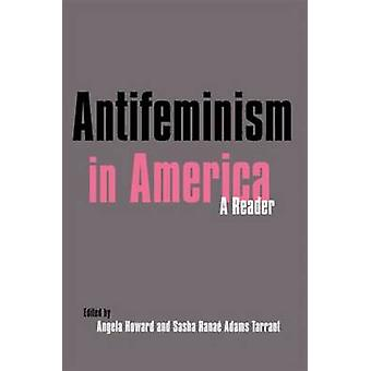 Antifeminism in America A Historical Reader by Swanson Gillian