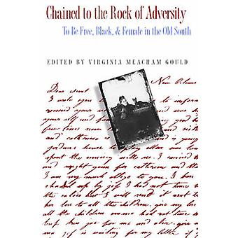 Chained to the Rock of Adversity To Be Free Black and Female in the Old South by Gould & Virginia Meacham