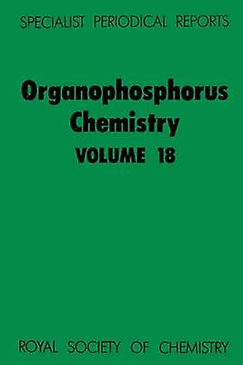 Organophosphorus Chemistry Volume 18 by Walker & B J